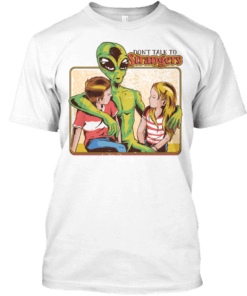 dont talk to strangers alien tshirt